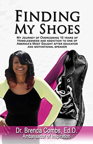 Finding My Shoes: My Journey of Overcoming 10 years of Homelessness and Addiction to one of America's most sought after Educators and Motivational Speakers