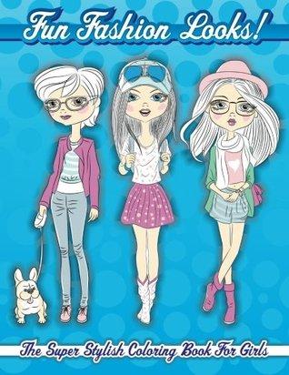 Fun Fashion Looks! The Super Stylish Coloring Book For Girls (Fashion & Other Fun Coloring Books For Adults, Teens, & Girls) (Volume 6)