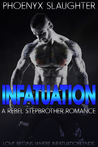Infatuation: A Rebel Stepbrother Romance