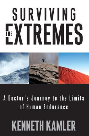 surviving the extremes what happens to the body and mind at the rh goodreads com