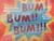 Bum! Bum!! Bum!!!