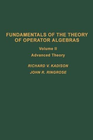 Fundamentals of the theory of operator algebras. V2: Advanced theory: 002 (Pure and Applied Mathematics)
