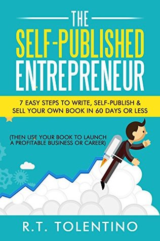 The Self-Published Entrepreneur (21 Day Book): 7 Easy Steps to Write, Self-Publish & Sell Your Own Book in 21 Days or Less (Then Use Your Book to Launch ... Business or Career)