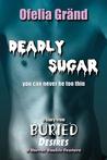 Deadly Sugar by Ofelia Gränd