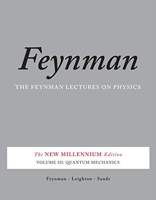 The Feynman Lectures on Physics, Vol. III: The New Millennium Edition: Quantum Mechanics: Volume 3 (Feynman Lectures on Physics