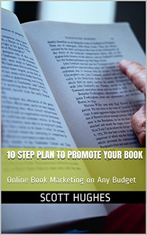 10 Step Plan to Promote Your Book: Online Book Marketing on Any Budget