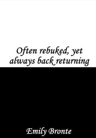 Often rebuked, yet always back returning