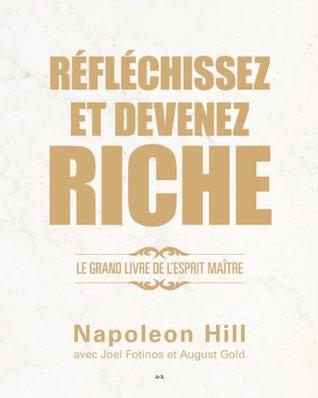 Réfléchissez et devenez riche: Le grand livre de l'esprit maître