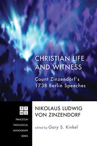 Christian Life and Witness: Count Zinzendorf's 1738 Berlin Speeches (Princeton Theological Monograph Series Book 140)