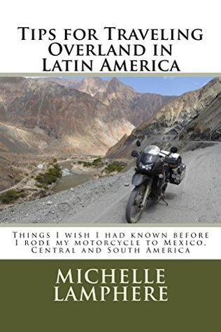 tips-for-traveling-overland-in-latin-america-things-i-wish-i-had-known-before-i-rode-my-motorcycle-to-mexico-central-and-south-america