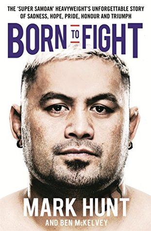 Born to Fight: The bestselling story of UFC champion Mark Hunt, the real life Rocky