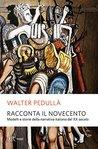 Racconta il Novecento: Modelli e storie della narrativa italiana del XX secolo