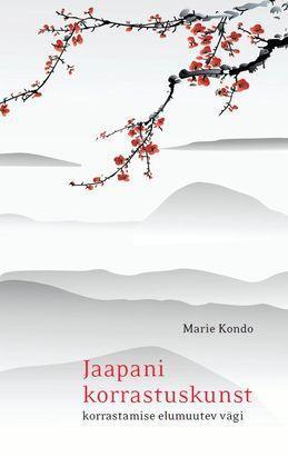 Ebook Jaapani korrastuskunst. Korrastamise elumuutev vägi by Marie Kondō DOC!