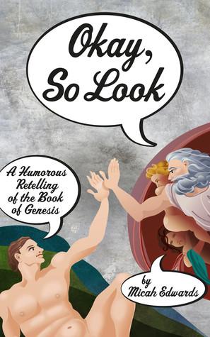 Okay, So Look: A Humorous Retelling of the Book of Genesis