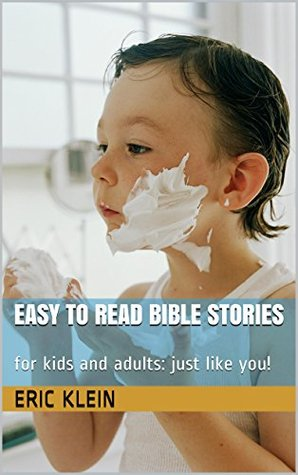 Easy to Read Bible Stories: for kids and adults: just like you!
