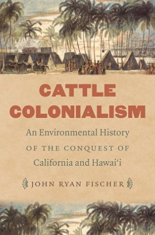Cattle Colonialism: An Environmental History of the Conquest of California and Hawai'i