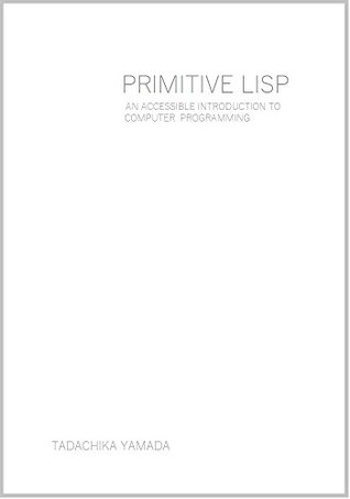 Primitive Lisp: An Accessible Introduction to Computer Programming