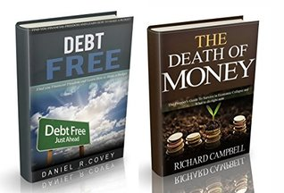 The Death of Money: 2 in 1. The Death of Money and Debt Free. The Prepper's Guide for Your Financial Freedom and How to Survive in Economic Collapse