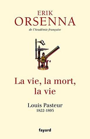 La vie, la mort, la vie : Pasteur