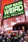 Keep Mars Weird by Neal Pollack