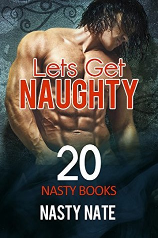 Erotica: Lets Get Naughty (New Adult Romance Multi Book Mega Bundle Erotic Sex Tales Taboo Bundle)(New Adult Erotica, Taboo, Fantasy, Fetish)