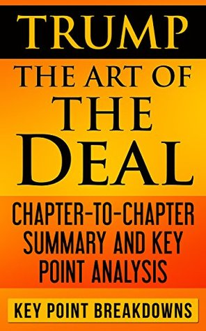 Trump the art of the deal chapter to chapter summary and key trump the art of the deal chapter to chapter summary and key point analysis by key point breakdowns fandeluxe Choice Image