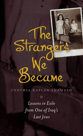 The Strangers We Became: Lessons in Exile from One of Iraq's Last Jews