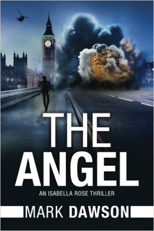The Angel Act I Isabella Rose 1 By Mark Dawson