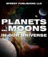 Planets And Moons In Our Universe: Children's Books and Bedtime Stories For Kids Ages 3-8 for Fun Life Lessons (Books For Kids Series)