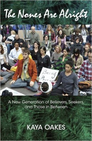 The Nones Are Alright: A New Generaton of Believers, Seekers and Those in Between