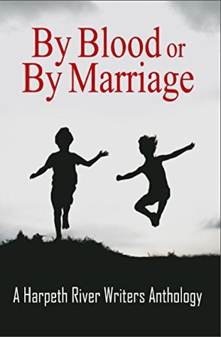 by-blood-or-by-marriage-a-harpeth-river-writers-anthology