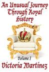 An Unusual Journey Through Royal History, Volume I (Unusual History, #1)