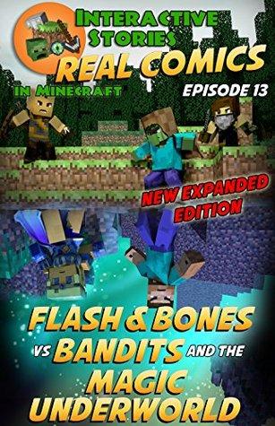 Minecraft Comics: Flash and Bones vs Bandits and the Magic Underworld: The Ultimate Minecraft Comics Adventure Series (Real Comics in Minecraft - Flash and Bones, #13)