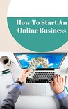 How To Start An Online Business - Start Your Online Business In Less Than A Month