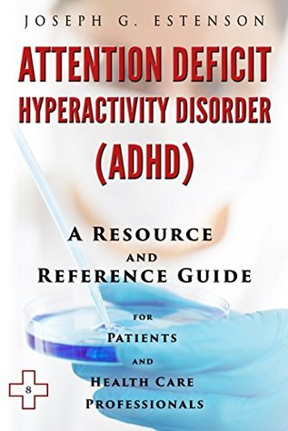 Attention Deficit Hyperactivity Disorder - A Reference Guide (BONUS DOWNLOADS) (The Hill Resource and Reference Guide Book 58)