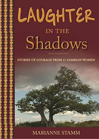 Laughter in the Shadows: Stories of Courage from 11 Zambian Women