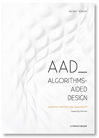 AAD Algorithms-Aided Design: Parametric Strategies using Grasshopper