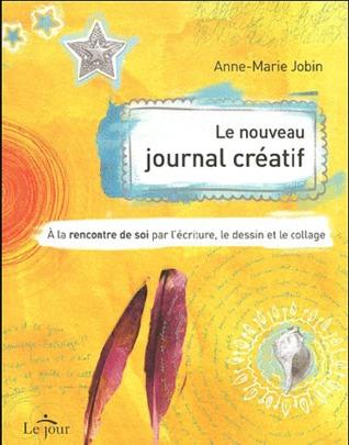 Le nouveau journal créatif: À la rencontre de soi par l'écriture, le dessin et le collage
