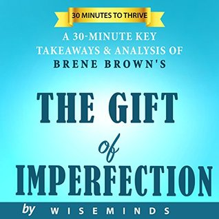 The Gifts of Imperfection by Brene Brown | Key Takeaways, Analysis & Review | Let Go of Who You Think You're Supposed to Be and Embrace Who You Are