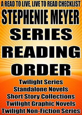 Stephenie Meyer: Series Reading Order: A Read to Live, Live to Read Checklist [Twilight Series, Twilight Graphic Novel Series, Twilight Non-fiction Series]