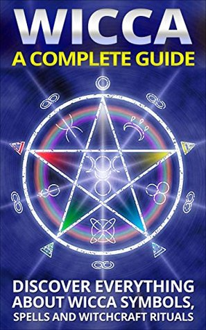 wicca-a-complete-guide-discover-everything-about-wicca-symbols-spells-and-witchcraft-rituals-bonus-spell-included-wicca-for-beginners-wicca-symbols-wicca-practice-book-1