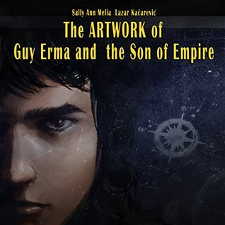 The Artwork of Guy Erma and the Son of Empire: An Epic SciFi Adventure brought to life by brilliant SF&F Artists