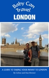 Baby Can Travel: London - A Travel Guide Made For Parents