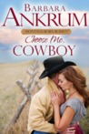 Choose Me, Cowboy by Barbara Ankrum