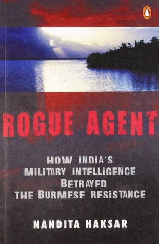 Rogue Agent: How India's Military Intelligence Betrayed the Burmese Resistance