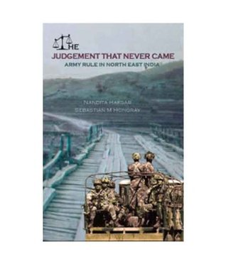 The Judgement that Never Came: Army Rule in North East India
