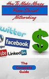 How To Make Money From Social Networking - The Complete Guide