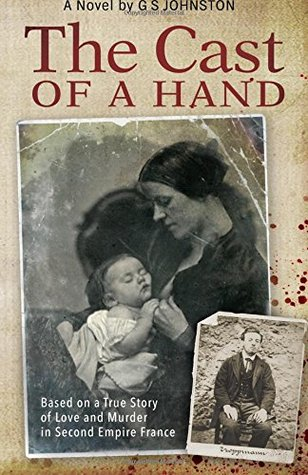 The Cast of a Hand: Based on a True Story of Love and Murder in Second Empire France