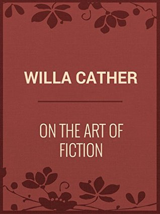 Willa Cather: On the Art of Fiction