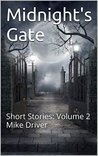Midnight's Gate: Short Stories: Volume 2 Mike Driver